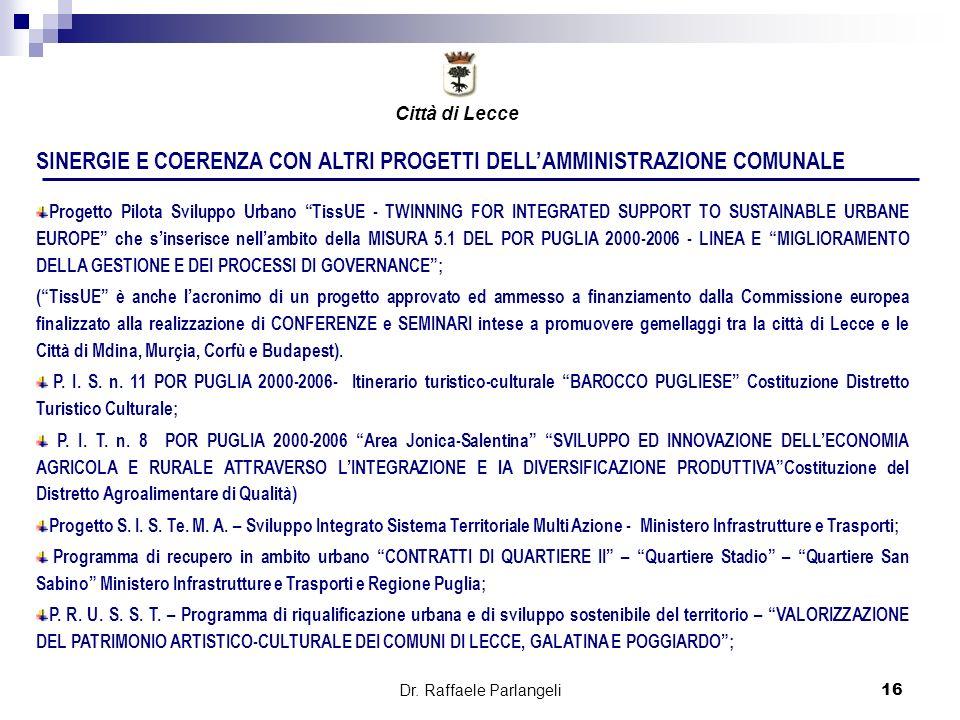 Dr. Raffaele Parlangeli16 SINERGIE E COERENZA CON ALTRI PROGETTI DELLAMMINISTRAZIONE COMUNALE Progetto Pilota Sviluppo Urbano TissUE - TWINNING FOR IN