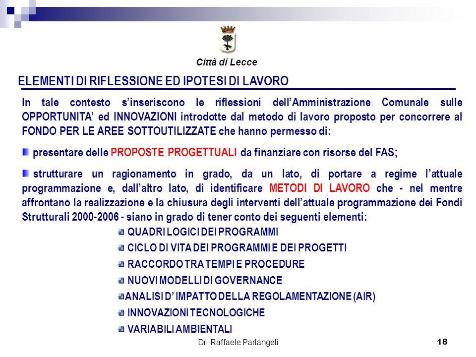 Dr. Raffaele Parlangeli18 ELEMENTI DI RIFLESSIONE ED IPOTESI DI LAVORO In tale contesto sinseriscono le riflessioni dellAmministrazione Comunale sulle