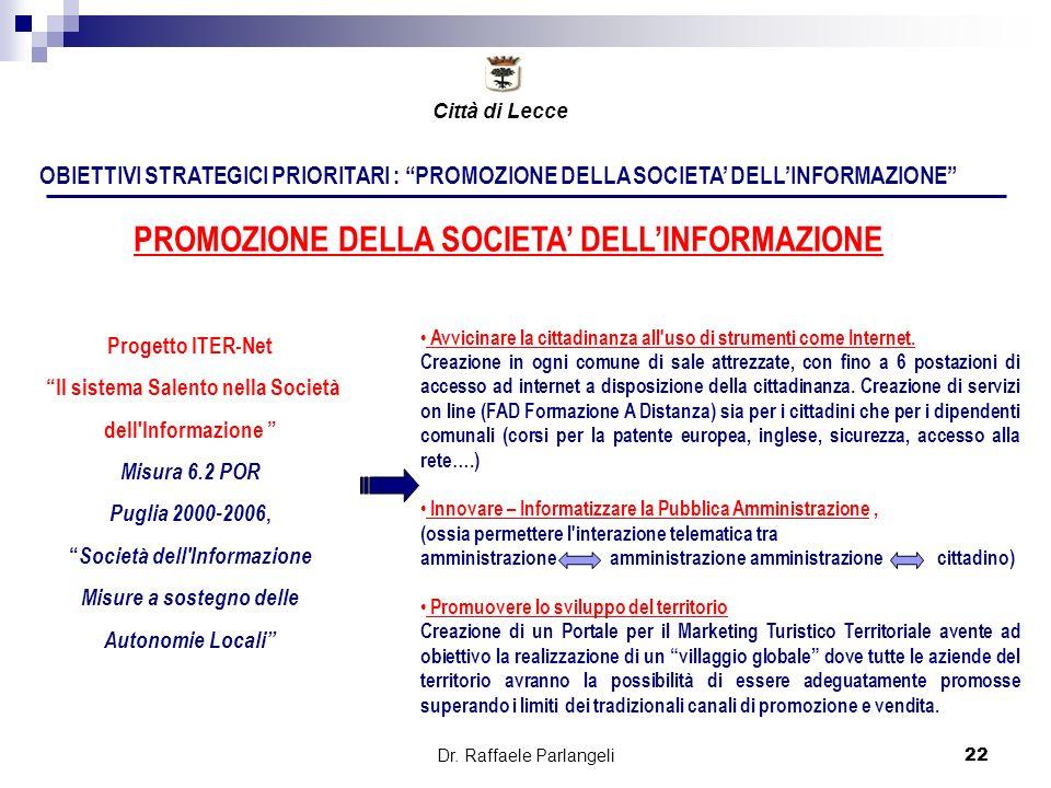 Dr. Raffaele Parlangeli22 OBIETTIVI STRATEGICI PRIORITARI : PROMOZIONE DELLA SOCIETA DELLINFORMAZIONE PROMOZIONE DELLA SOCIETA DELLINFORMAZIONE Proget