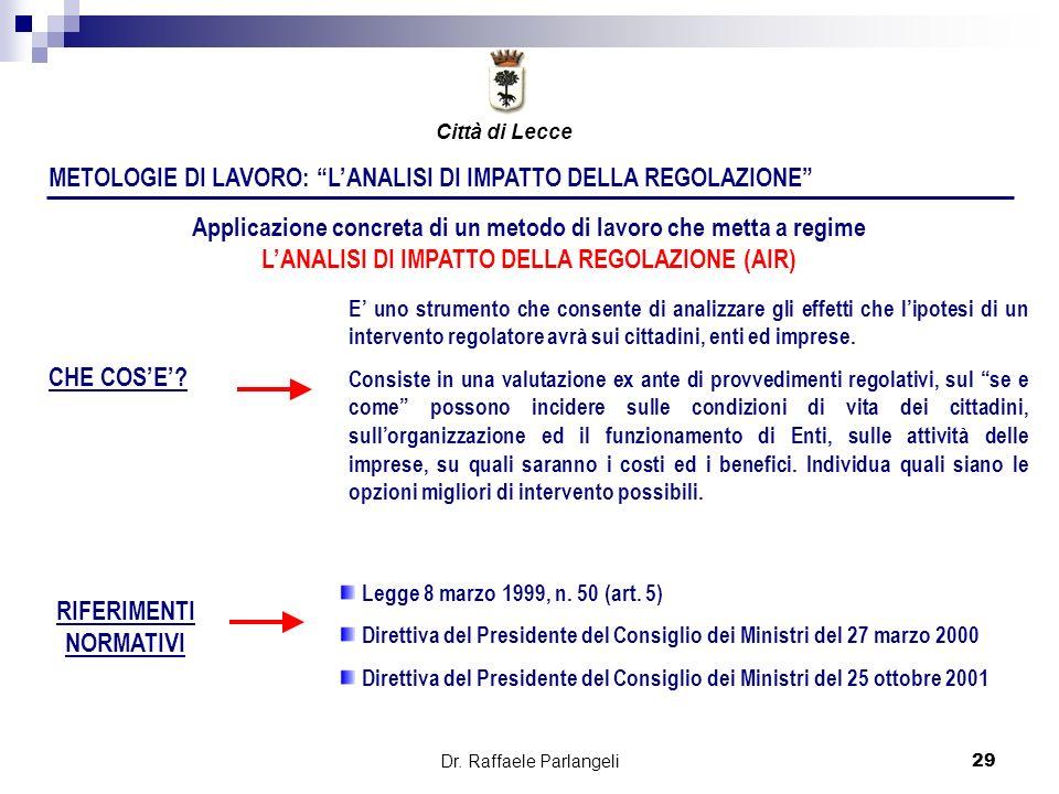 Dr. Raffaele Parlangeli29 METOLOGIE DI LAVORO: LANALISI DI IMPATTO DELLA REGOLAZIONE Applicazione concreta di un metodo di lavoro che metta a regime L