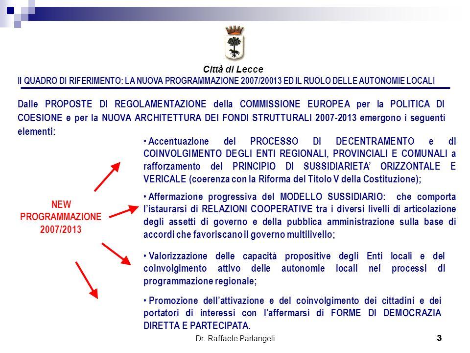 Dr. Raffaele Parlangeli3 Il QUADRO DI RIFERIMENTO: LA NUOVA PROGRAMMAZIONE 2007/20013 ED IL RUOLO DELLE AUTONOMIE LOCALI Dalle PROPOSTE DI REGOLAMENTA