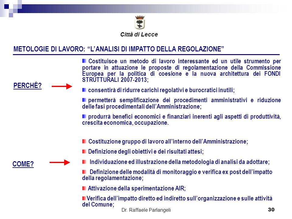Dr. Raffaele Parlangeli30 METOLOGIE DI LAVORO: LANALISI DI IMPATTO DELLA REGOLAZIONE PERCHÉ? COME? Costituisce un metodo di lavoro interessante ed un