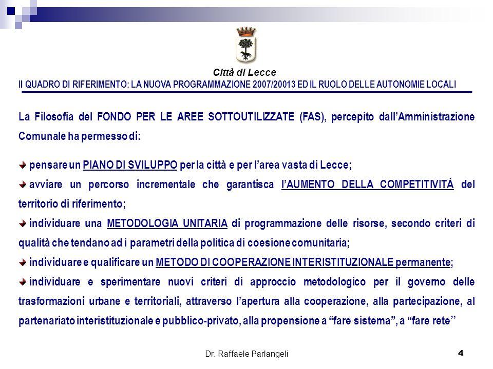Dr. Raffaele Parlangeli4 Il QUADRO DI RIFERIMENTO: LA NUOVA PROGRAMMAZIONE 2007/20013 ED IL RUOLO DELLE AUTONOMIE LOCALI La Filosofia del FONDO PER LE
