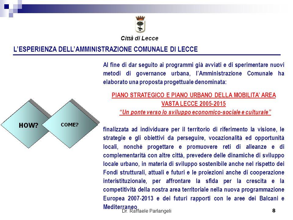 Dr. Raffaele Parlangeli8 LESPERIENZA DELLAMMINISTRAZIONE COMUNALE DI LECCE Al fine di dar seguito ai programmi già avviati e di sperimentare nuovi met