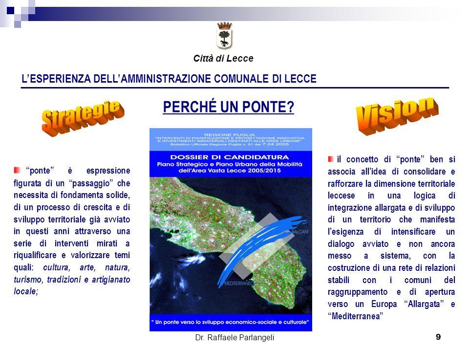 Dr. Raffaele Parlangeli9 LESPERIENZA DELLAMMINISTRAZIONE COMUNALE DI LECCE il concetto di ponte ben si associa allidea di consolidare e rafforzare la