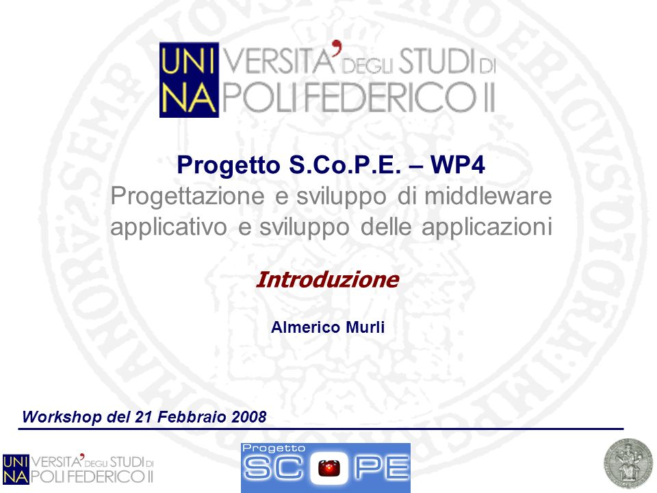 Progetto S.Co.P.E. – WP4 Progettazione e sviluppo di middleware applicativo e sviluppo delle applicazioni Introduzione Workshop del 21 Febbraio 2008 A