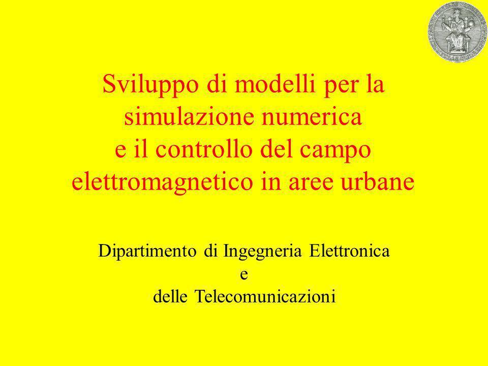 Sviluppo di modelli per la simulazione numerica e il controllo del campo elettromagnetico in aree urbane Dipartimento di Ingegneria Elettronica e delle Telecomunicazioni