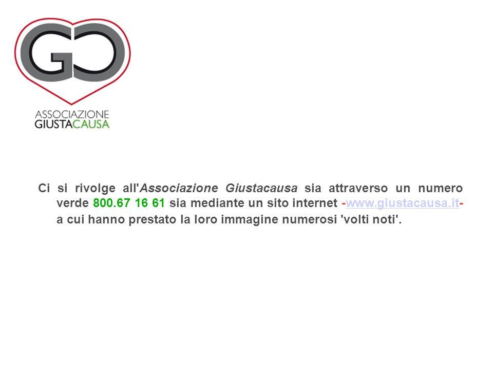 Ci si rivolge all'Associazione Giustacausa sia attraverso un numero verde 800.67 16 61 sia mediante un sito internet -www.giustacausa.it- a cui hanno