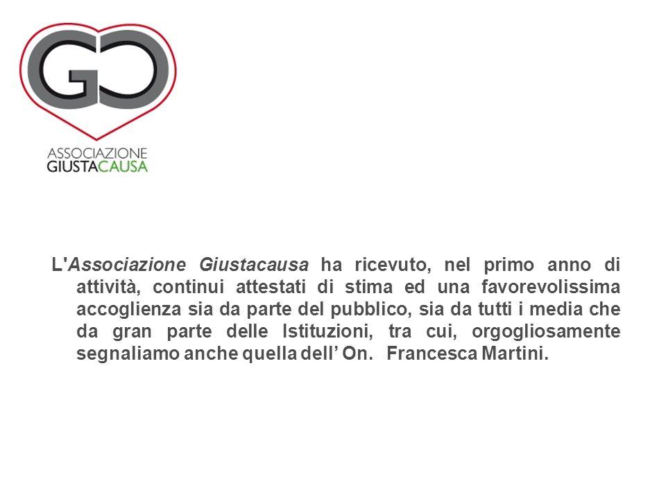 L Associazione Giustacausa ha ricevuto, nel primo anno di attività, continui attestati di stima ed una favorevolissima accoglienza sia da parte del pubblico, sia da tutti i media che da gran parte delle Istituzioni, tra cui, orgogliosamente segnaliamo anche quella dell On.XFrancesca Martini.