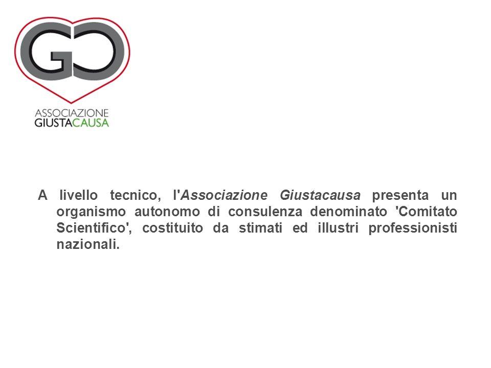 A livello tecnico, l'Associazione Giustacausa presenta un organismo autonomo di consulenza denominato 'Comitato Scientifico', costituito da stimati ed