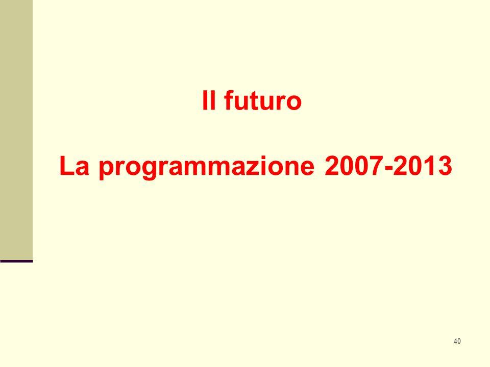 40 Il futuro La programmazione 2007-2013