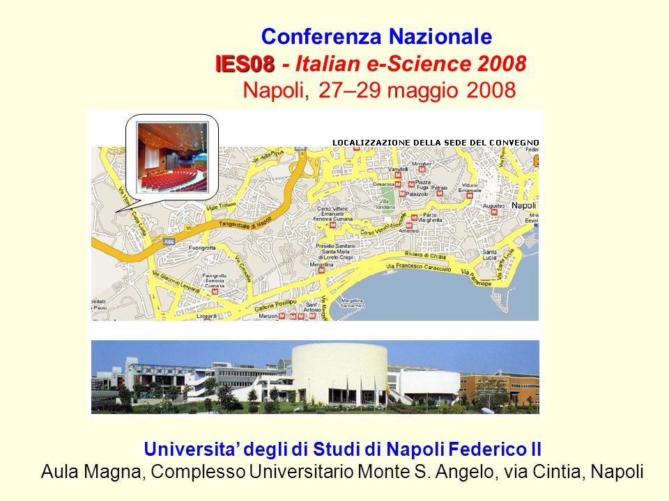 Conferenza Nazionale IES08 IES08 - Italian e-Science 2008 Napoli, 27–29 maggio 2008 Universita degli di Studi di Napoli Federico II Aula Magna, Complesso Universitario Monte S.