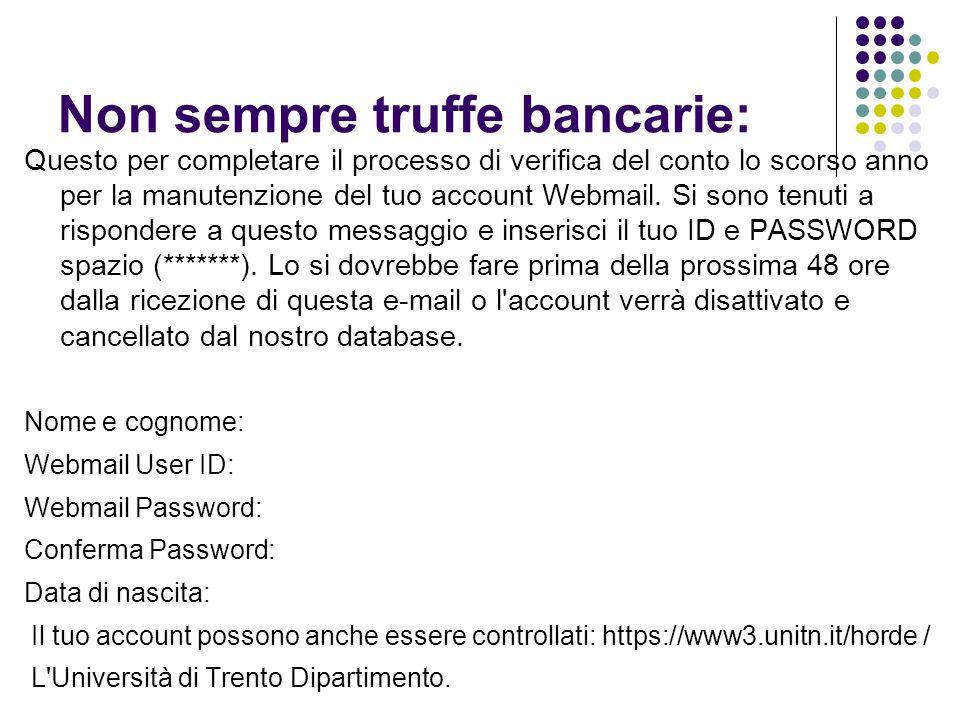 Non sempre truffe bancarie: Questo per completare il processo di verifica del conto lo scorso anno per la manutenzione del tuo account Webmail.