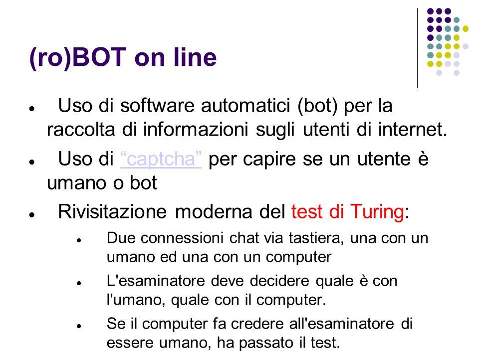 (ro)BOT on line Uso di software automatici (bot) per la raccolta di informazioni sugli utenti di internet.
