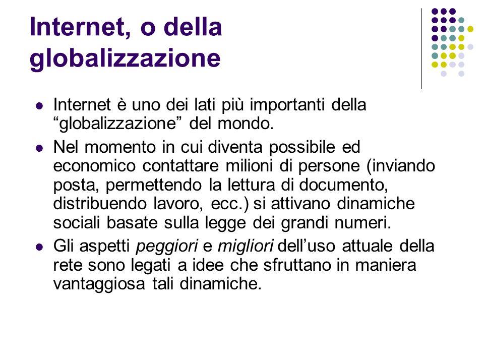 Internet, o della globalizzazione Internet è uno dei lati più importanti della globalizzazione del mondo.