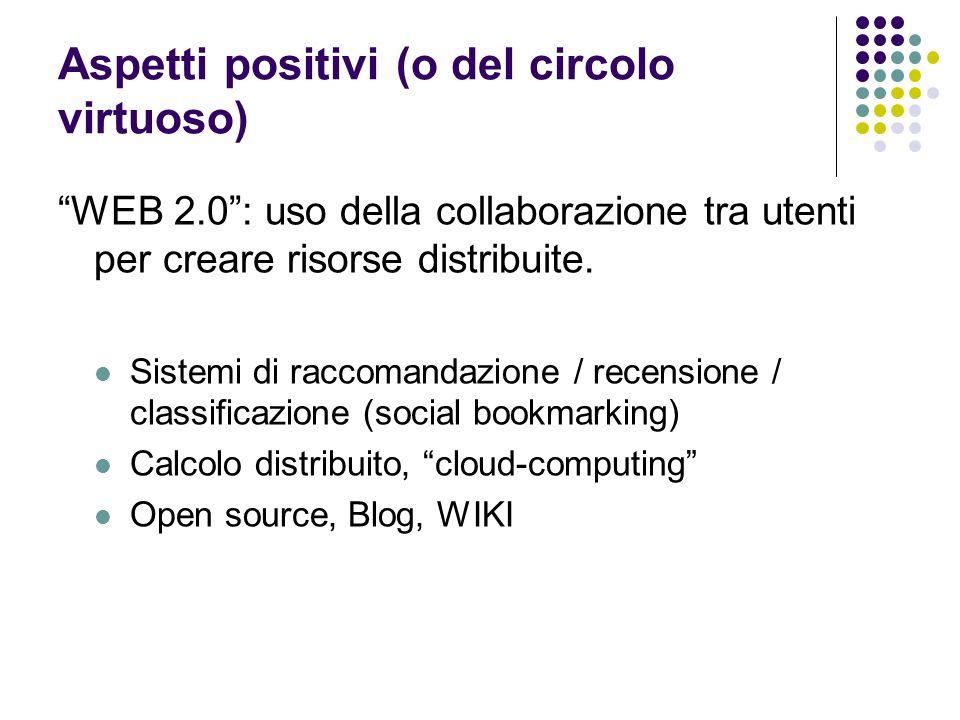 Aspetti positivi (o del circolo virtuoso) WEB 2.0: uso della collaborazione tra utenti per creare risorse distribuite.