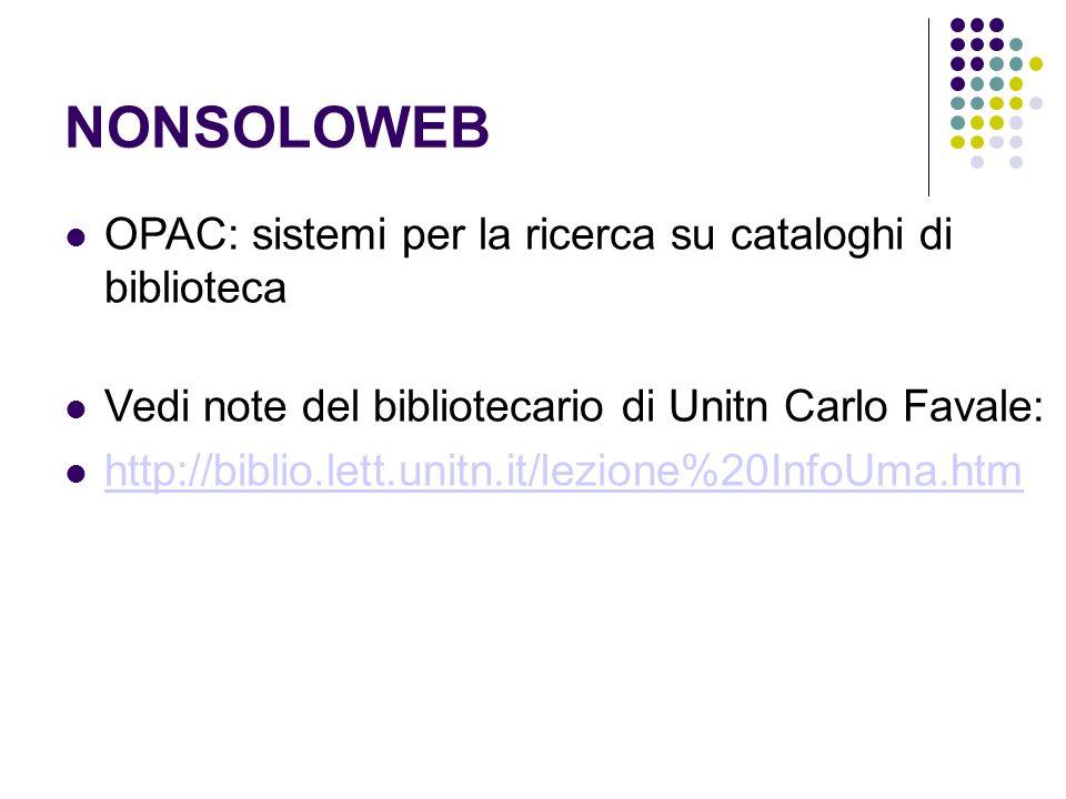 NONSOLOWEB OPAC: sistemi per la ricerca su cataloghi di biblioteca Vedi note del bibliotecario di Unitn Carlo Favale: http://biblio.lett.unitn.it/lezione%20InfoUma.htm