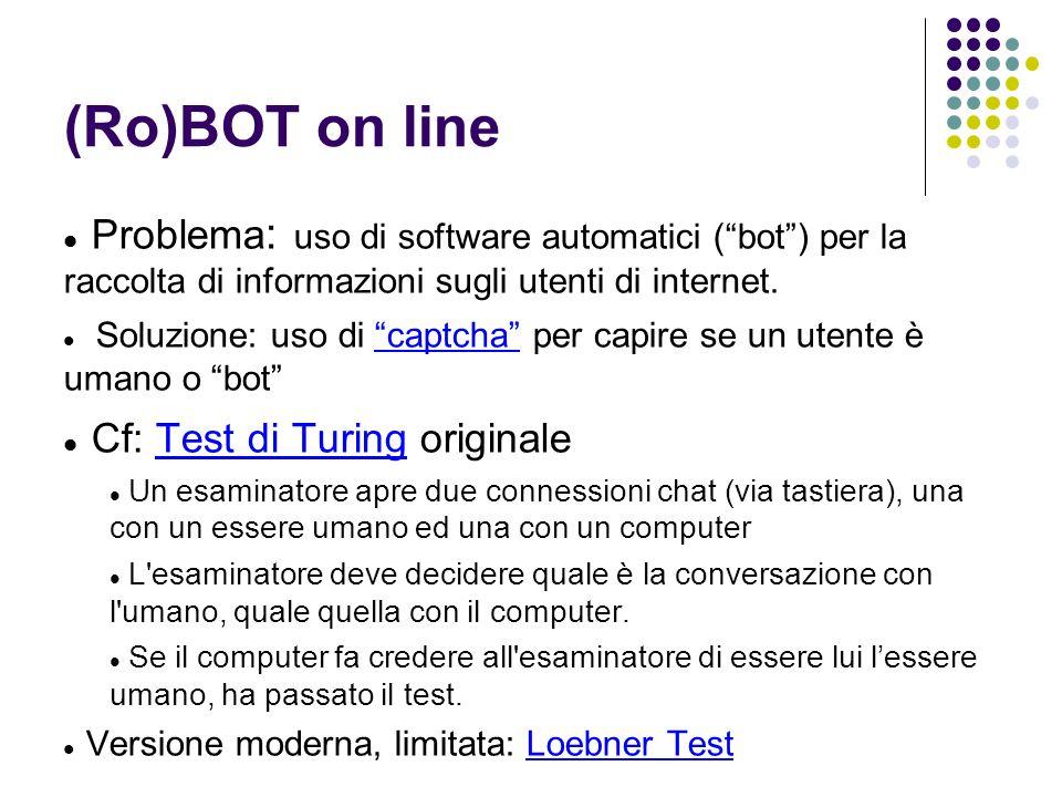 (Ro)BOT on line Problema : uso di software automatici (bot) per la raccolta di informazioni sugli utenti di internet.