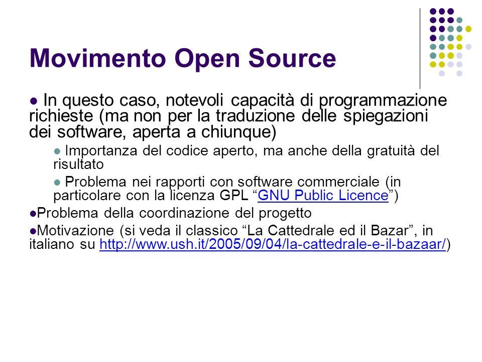 Movimento Open Source In questo caso, notevoli capacità di programmazione richieste (ma non per la traduzione delle spiegazioni dei software, aperta a chiunque) Importanza del codice aperto, ma anche della gratuità del risultato Problema nei rapporti con software commerciale (in particolare con la licenza GPL GNU Public Licence)GNU Public Licence Problema della coordinazione del progetto Motivazione (si veda il classico La Cattedrale ed il Bazar, in italiano su http://www.ush.it/2005/09/04/la-cattedrale-e-il-bazaar/)http://www.ush.it/2005/09/04/la-cattedrale-e-il-bazaar/