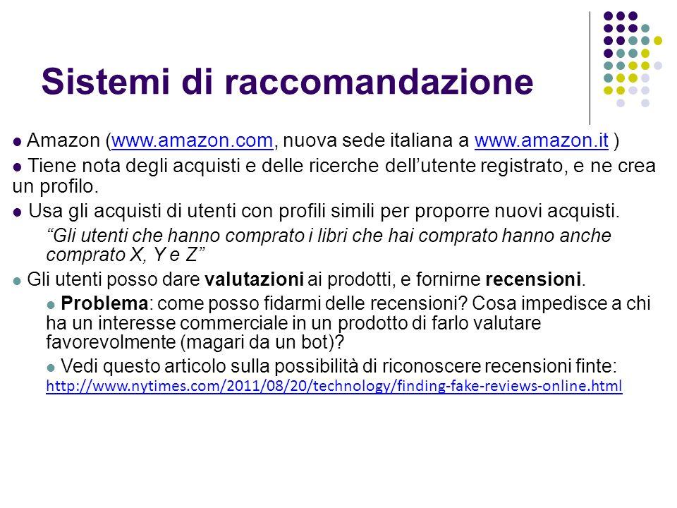 Sistemi di raccomandazione Amazon (www.amazon.com, nuova sede italiana a www.amazon.it )www.amazon.comwww.amazon.it Tiene nota degli acquisti e delle ricerche dellutente registrato, e ne crea un profilo.