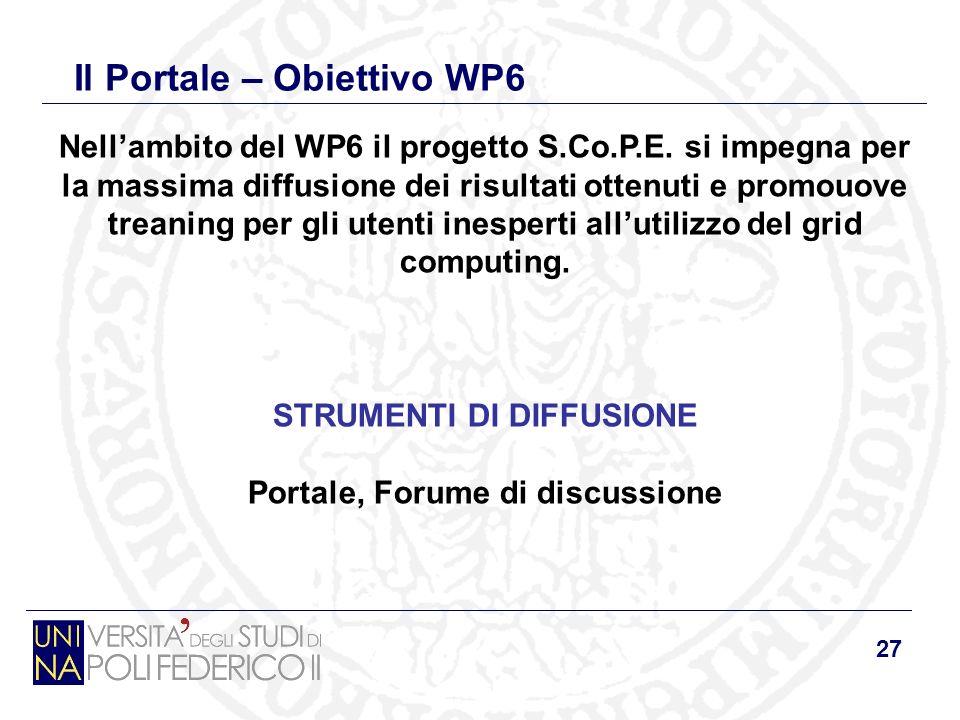 27 Il Portale – Obiettivo WP6 Nellambito del WP6 il progetto S.Co.P.E. si impegna per la massima diffusione dei risultati ottenuti e promouove treanin