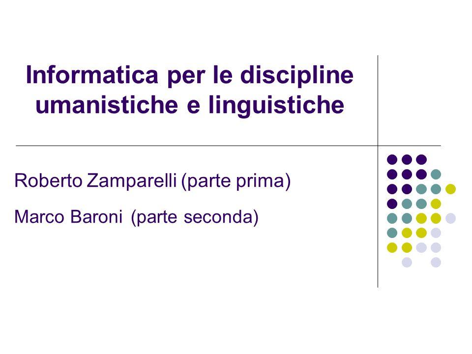Informatica per le discipline umanistiche e linguistiche Roberto Zamparelli (parte prima) Marco Baroni (parte seconda)