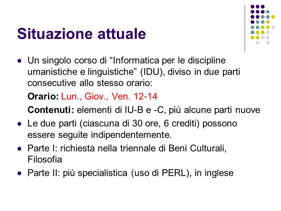 Situazione attuale Un singolo corso di Informatica per le discipline umanistiche e linguistiche (IDU), diviso in due parti consecutive allo stesso ora