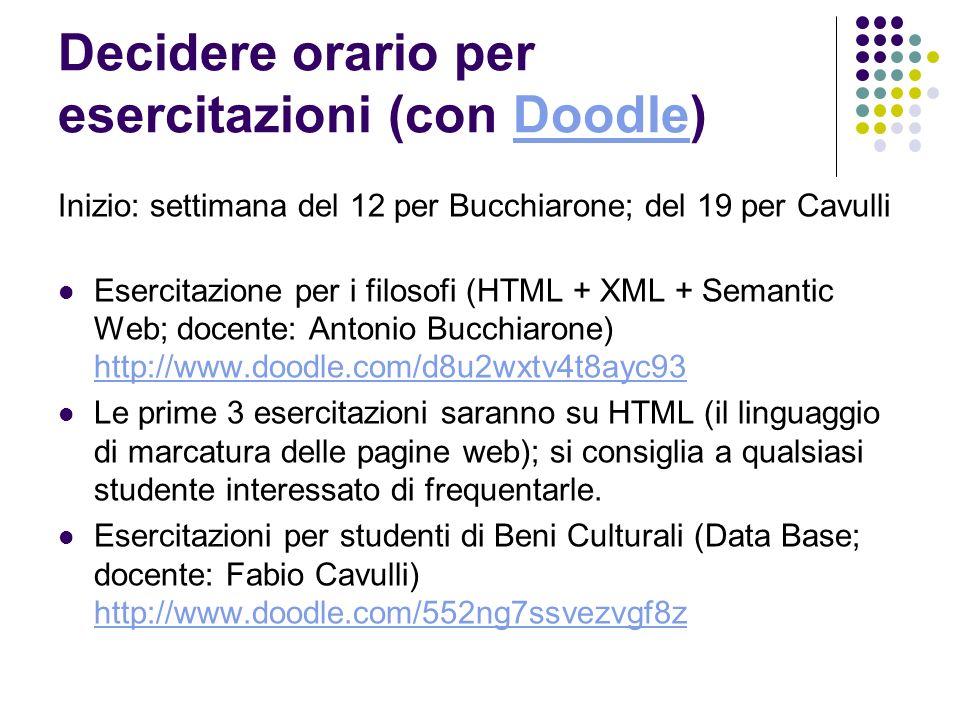 Decidere orario per esercitazioni (con Doodle)Doodle Inizio: settimana del 12 per Bucchiarone; del 19 per Cavulli Esercitazione per i filosofi (HTML +