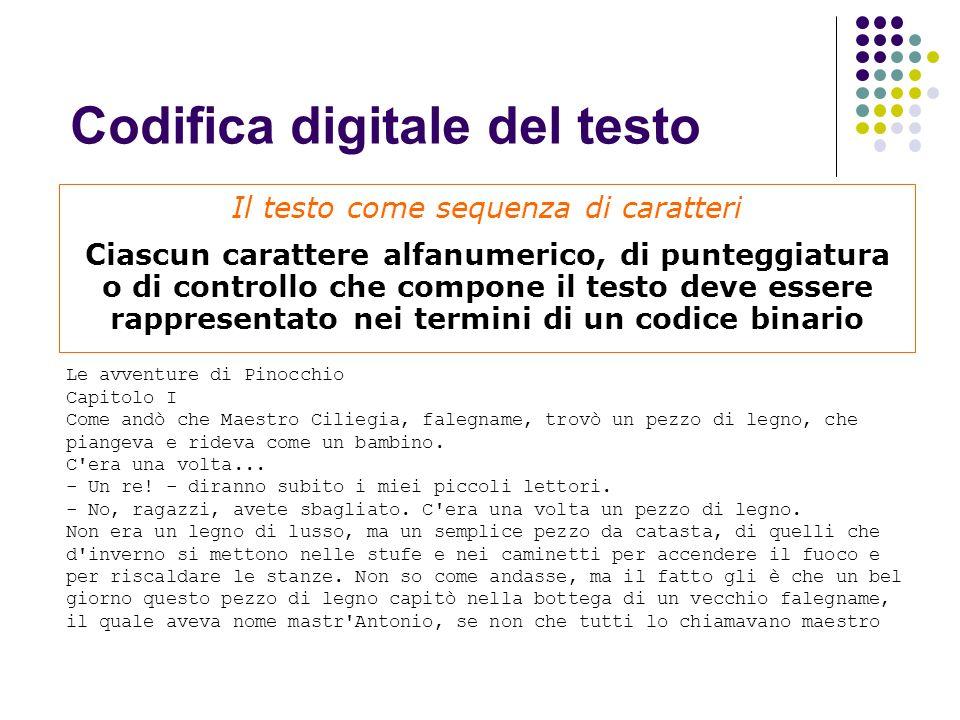 Codifica digitale del testo Il testo come sequenza di caratteri Ciascun carattere alfanumerico, di punteggiatura o di controllo che compone il testo d