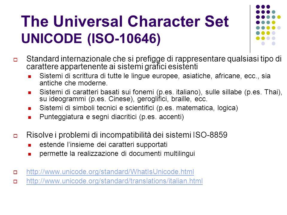 The Universal Character Set UNICODE (ISO-10646) Standard internazionale che si prefigge di rappresentare qualsiasi tipo di carattere appartenente ai s