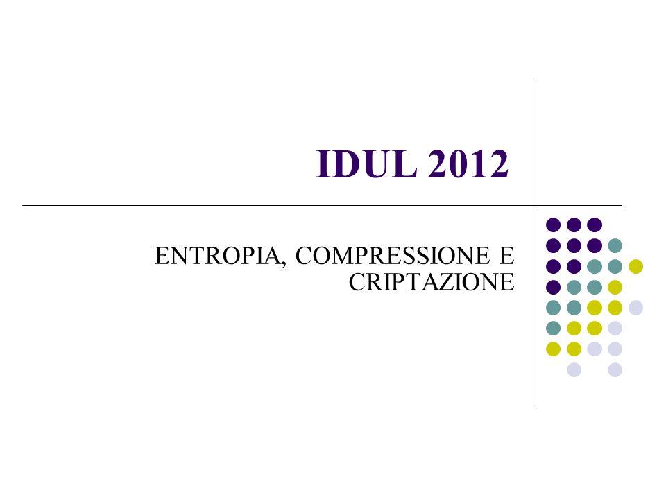 IDUL 2012 ENTROPIA, COMPRESSIONE E CRIPTAZIONE