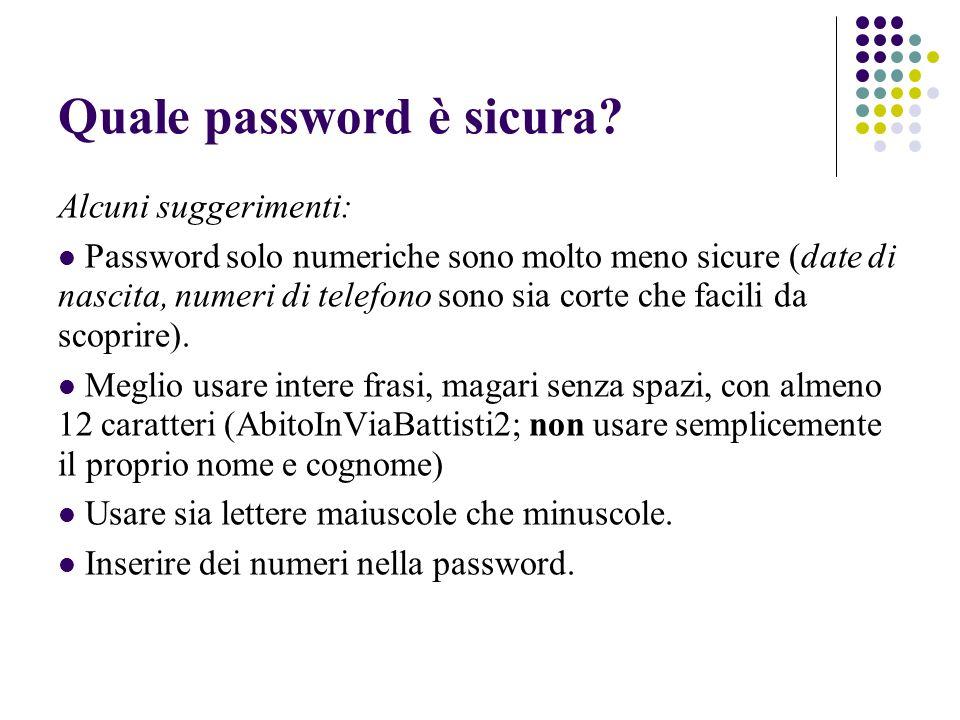 Quale password è sicura? Alcuni suggerimenti: Password solo numeriche sono molto meno sicure (date di nascita, numeri di telefono sono sia corte che f