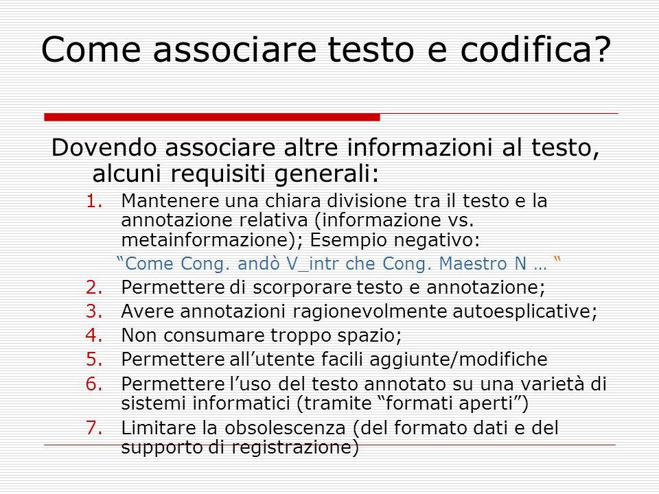 Come associare testo e codifica? Dovendo associare altre informazioni al testo, alcuni requisiti generali: 1.Mantenere una chiara divisione tra il tes