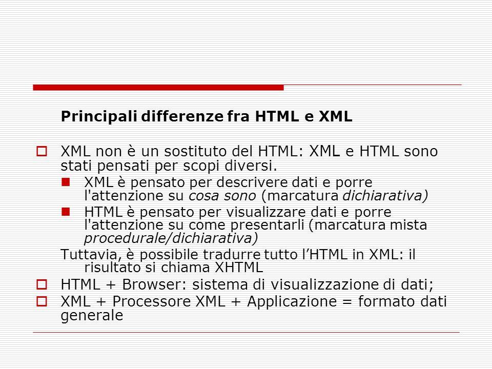 Principali differenze fra HTML e XML XML non è un sostituto del HTML: XML e HTML sono stati pensati per scopi diversi. XML è pensato per descrivere da