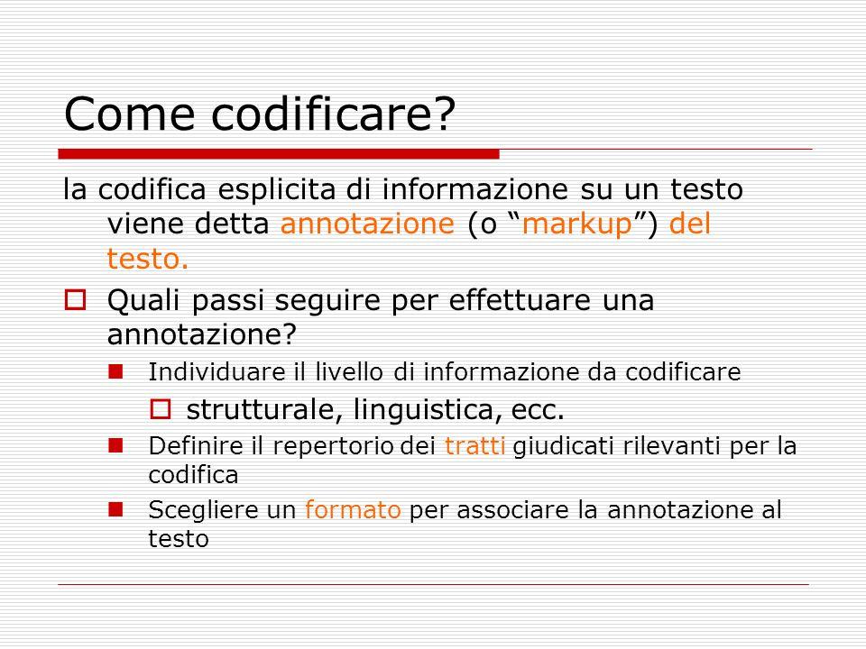 Come codificare? la codifica esplicita di informazione su un testo viene detta annotazione (o markup) del testo. Quali passi seguire per effettuare un
