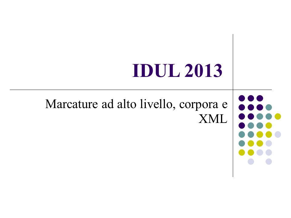 IDUL 2013 Marcature ad alto livello, corpora e XML