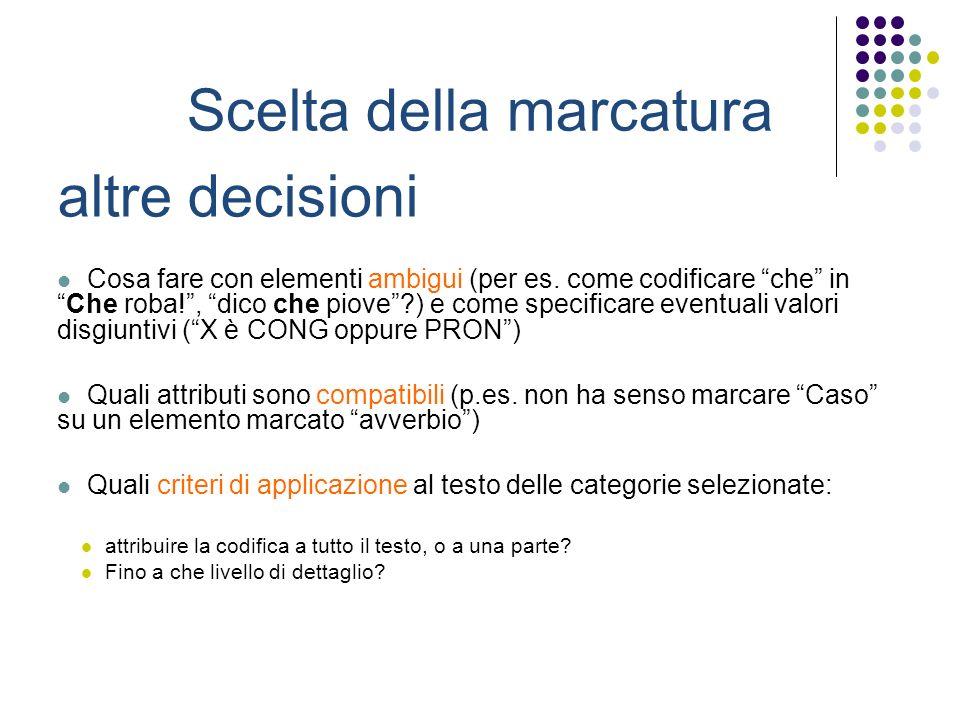 Scelta della marcatura altre decisioni Cosa fare con elementi ambigui (per es.