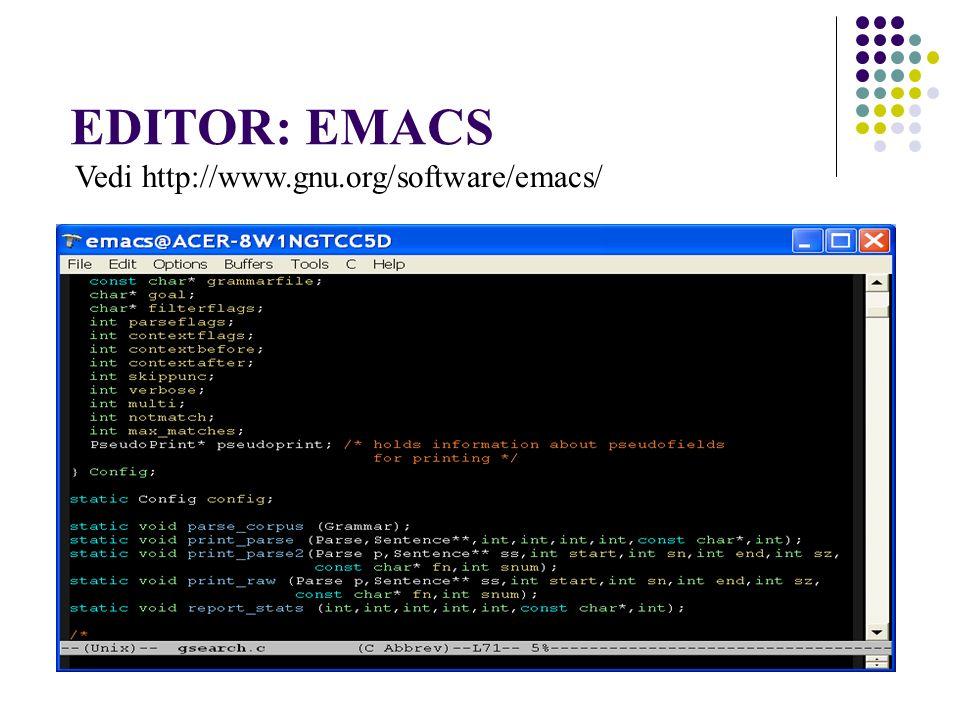 EDITOR: EMACS Vedi http://www.gnu.org/software/emacs/