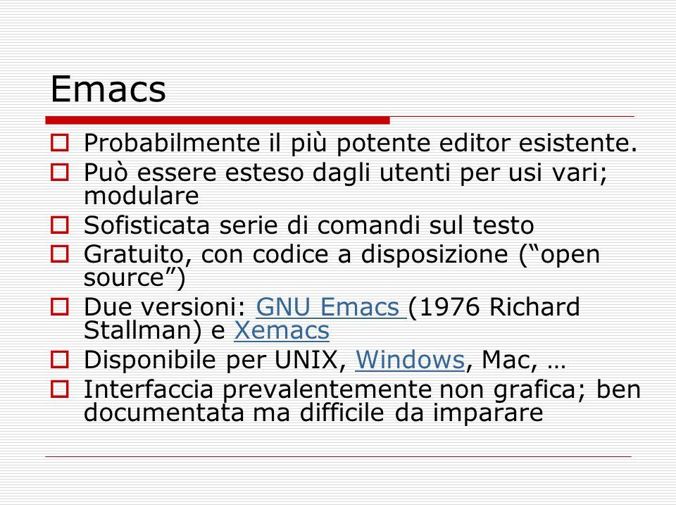 Emacs Probabilmente il più potente editor esistente. Può essere esteso dagli utenti per usi vari; modulare Sofisticata serie di comandi sul testo Grat