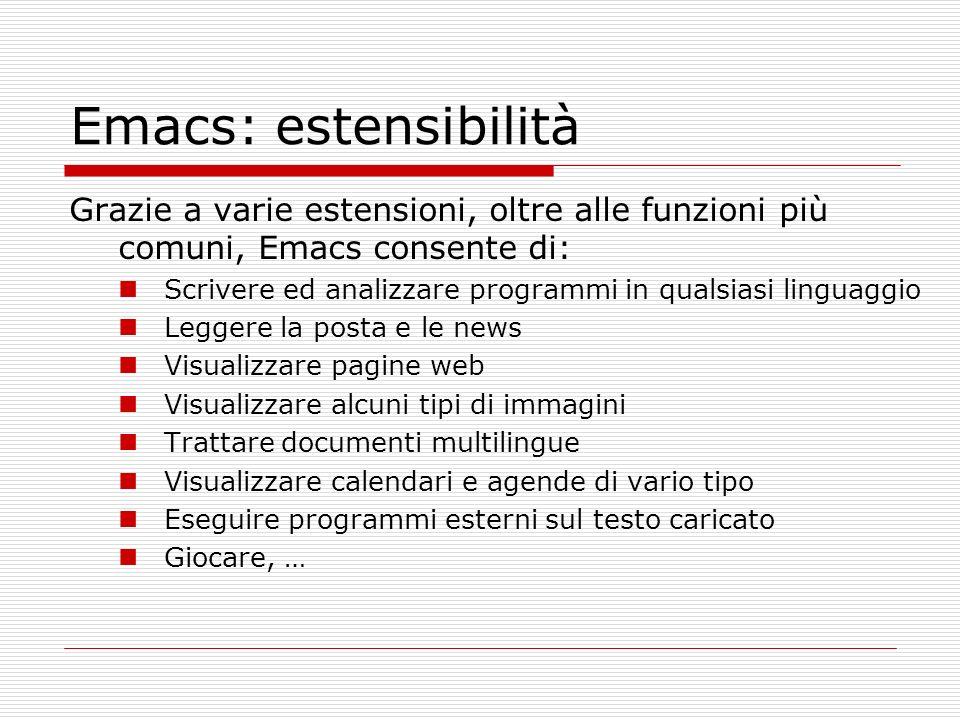 Emacs: estensibilità Grazie a varie estensioni, oltre alle funzioni più comuni, Emacs consente di: Scrivere ed analizzare programmi in qualsiasi lingu