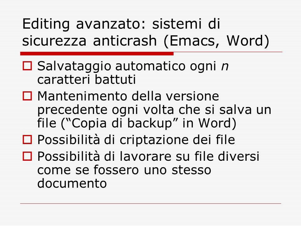 Editing avanzato: sistemi di sicurezza anticrash (Emacs, Word) Salvataggio automatico ogni n caratteri battuti Mantenimento della versione precedente