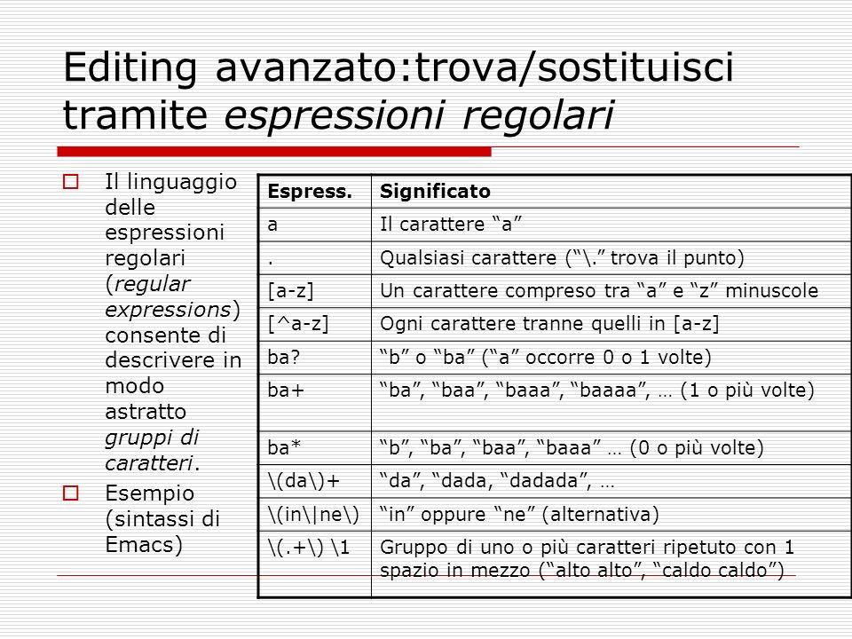 Editing avanzato:trova/sostituisci tramite espressioni regolari Il linguaggio delle espressioni regolari (regular expressions) consente di descrivere