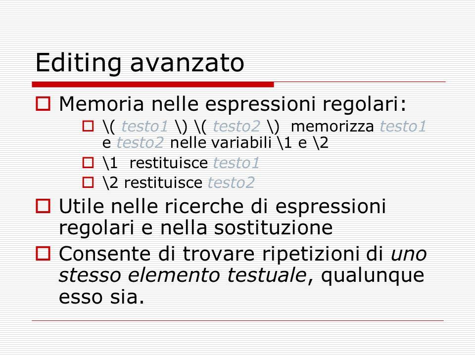 Editing avanzato Memoria nelle espressioni regolari: \( testo1 \) \( testo2 \) memorizza testo1 e testo2 nelle variabili \1 e \2 \1 restituisce testo1