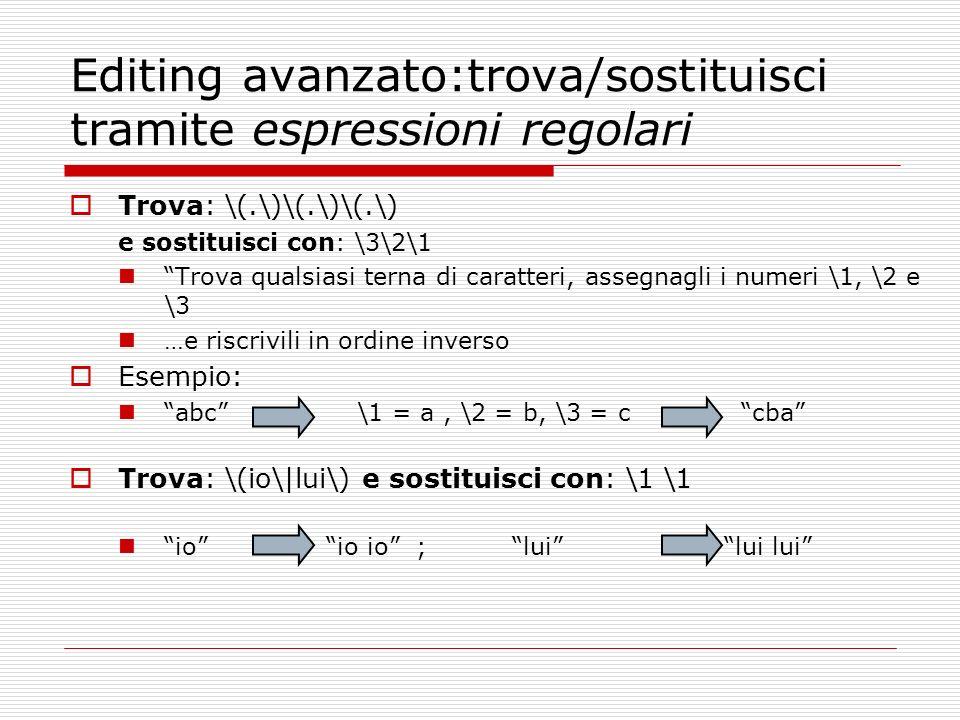 Editing avanzato:trova/sostituisci tramite espressioni regolari Trova: \(.\)\(.\)\(.\) e sostituisci con: \3\2\1 Trova qualsiasi terna di caratteri, a