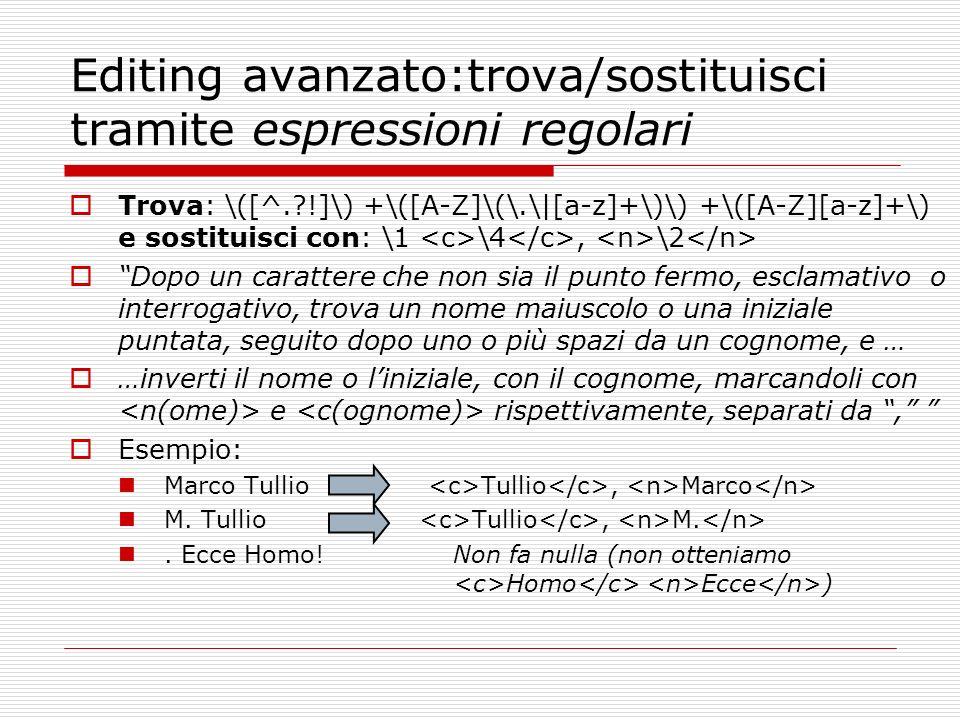Editing avanzato:trova/sostituisci tramite espressioni regolari Trova: \([^.?!]\) +\([A-Z]\(\.\|[a-z]+\)\) +\([A-Z][a-z]+\) e sostituisci con: \1 \4,