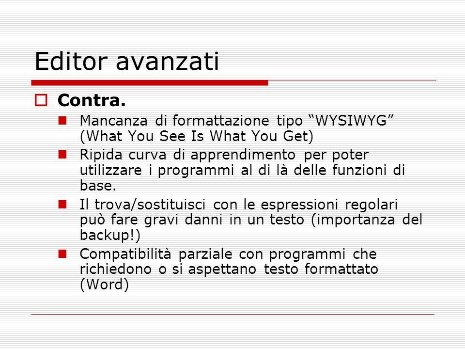Editor avanzati Contra. Mancanza di formattazione tipo WYSIWYG (What You See Is What You Get) Ripida curva di apprendimento per poter utilizzare i pro