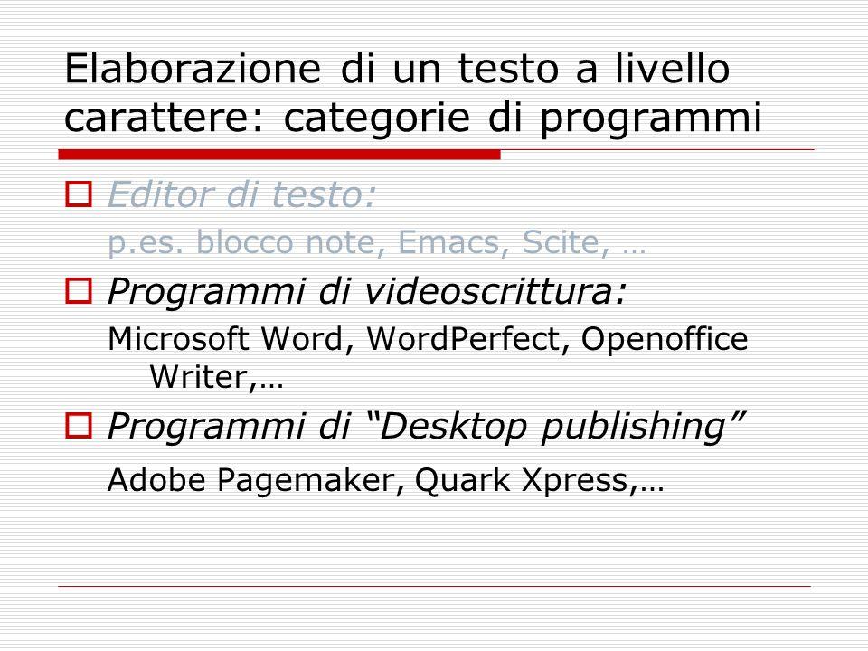 Elaborazione di un testo a livello carattere: categorie di programmi Editor di testo: p.es. blocco note, Emacs, Scite, … Programmi di videoscrittura:
