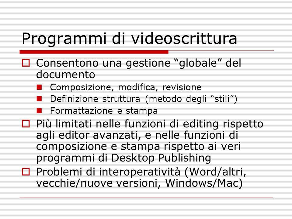 Programmi di videoscrittura Consentono una gestione globale del documento Composizione, modifica, revisione Definizione struttura (metodo degli stili)
