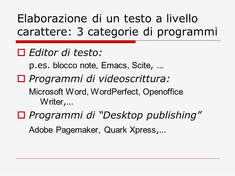 Elaborazione di un testo a livello carattere: 3 categorie di programmi Editor di testo: p.es. blocco note, Emacs, Scite, … Programmi di videoscrittura
