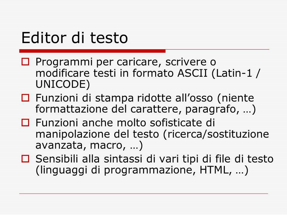Editor di testo Programmi per caricare, scrivere o modificare testi in formato ASCII (Latin-1 / UNICODE) Funzioni di stampa ridotte allosso (niente fo